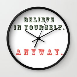 Believe in yourself. Anyway Wall Clock