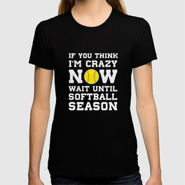 Think I'm Crazy Now Wait Until Softball Season T-Shirt T-shirt