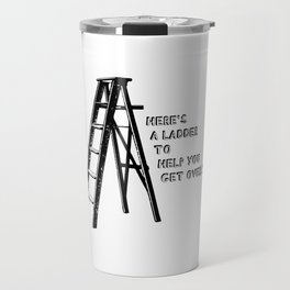 Heres A Ladder To Help You Get Over It Travel Mug
