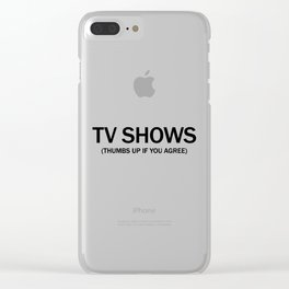 Tv shows. (Thumbs up if you agree) in black. Clear iPhone Case