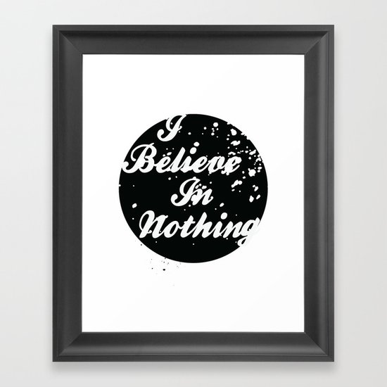 I Believe  In Nothing Framed Art Print