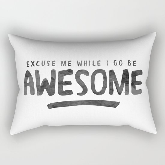 Excuse Me While I Go Be Awesome Rectangular Pillow