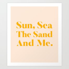 Sun, Sea, The Sand & Me #typography #minimal Art Print