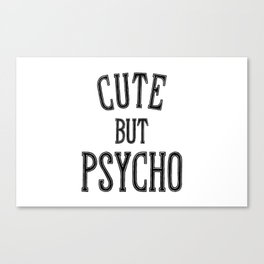 Cute But Psycho. Canvas Print