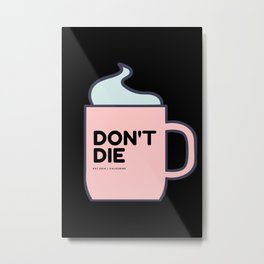 Don't Die | Motivational Mug Metal Print