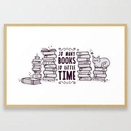 So Many Books So Little Time! Framed Art Print