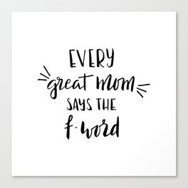 Every great mom says the f-word. Fun quote! Canvas Print