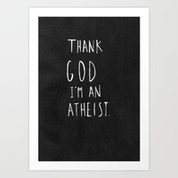 atheist Art Prints featuring Thank God I'm an Atheist by Amy Veried