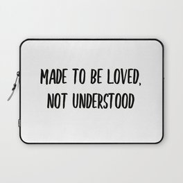 Made to be loved, not understood. Laptop Sleeve
