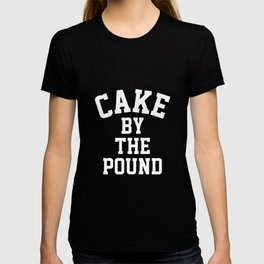 Cake By the Pound Funny Eating Foodie T-shirt T-shirt