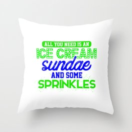 All You Need Is An Ice Cream Sundae And Some Sprinkles 1 Throw Pillow