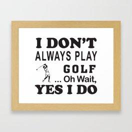 I Don´t Always Play Golf Oh Wait Yes I Do Framed Art Print