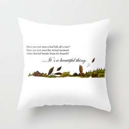 Have You Ever Seen a Leaf Fall From a Tree? Throw Pillow