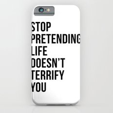 Stop pretending life doesn't terrify you iPhone 6s Slim Case