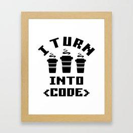 I turn coffee into code Framed Art Print