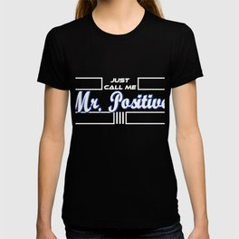"""A Nice Positivity Tee For All Men's Out There """"Just Call Me Mr. Positive"""" T-shirt Design Never Give T-shirt"""