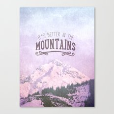 It`s better in the Mountains Canvas Print