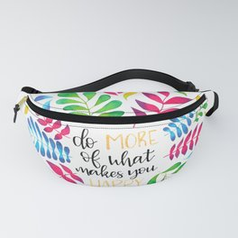 Do more of what makes you happy! Fanny Pack