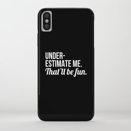 Underestimate Me That'll Be Fun (Black) iPhone Case