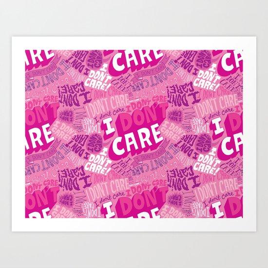 I DON'T CARE! Art Print