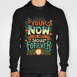 Your now is not your forever Hoody
