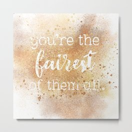 You're the Fairest of Them All Metal Print