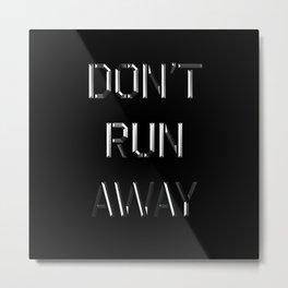 Don't run away Metal Print