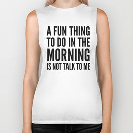A Fun Thing To Do In The Morning Is Not Talk To Me Biker Tank