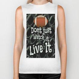 Football...Dont Just Watch It Live It Biker Tank