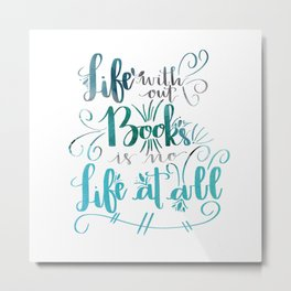 Life Without Books is No Life at All Metal Print