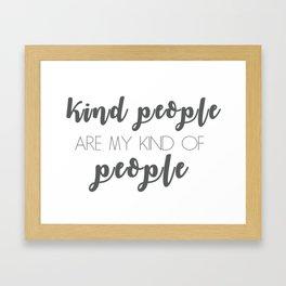 Kind people are my kind of people Framed Art Print