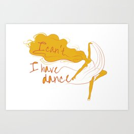I can't, I have dance - Yellow Art Print