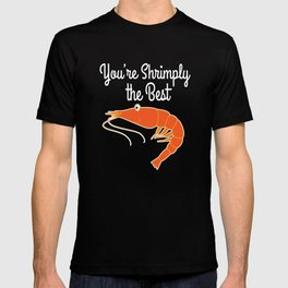 Best gift for person who loves seafoods, shrimp lovers, marines and fishers You're Shrimply the Best T-shirt