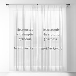 Martin Luther King Inspirational Quote - Never Succumb to the temptation of bitterness Sheer Curtain