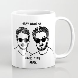 They Hate Us Cause They Anus Coffee Mug
