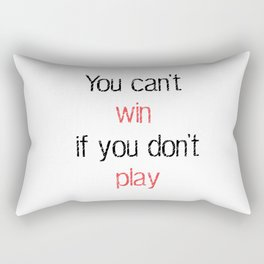 You can't win if you don't play - Motivational quote Rectangular Pillow