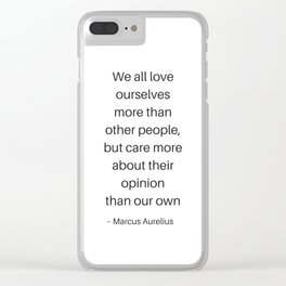 Stoic Philosophy Quotes - Marcus Aurelius - We all love ourselves Clear iPhone Case
