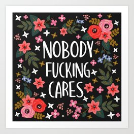 Nobody Fucking Cares, Pretty Funny Quote Art Print