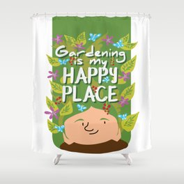 Gardening is my happy place Shower Curtain