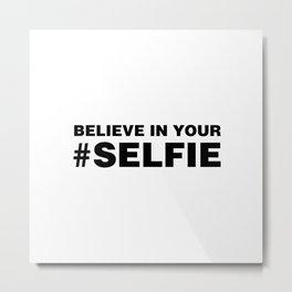 Believe In Your #Selfie Metal Print