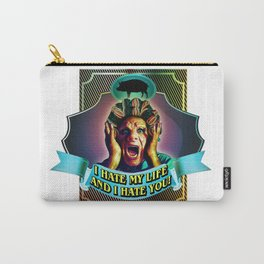 I HATE MY LIFE AND I HATE YOU Carry-All Pouch