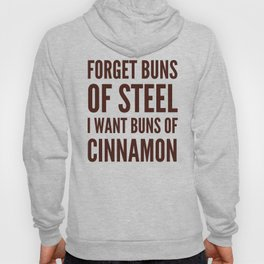 Forget Buns of Steel I want Buns of Cinnamon (Cinnamon Color & Brown) Hoody