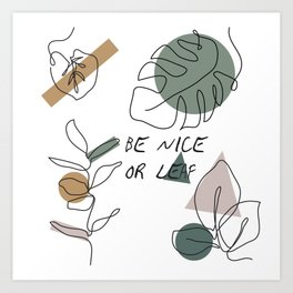 Be Nice Or Leaf Art Print