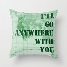 I'll Go Anywhere With You Throw Pillow