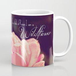 In a field of roses I am a wildflower Coffee Mug