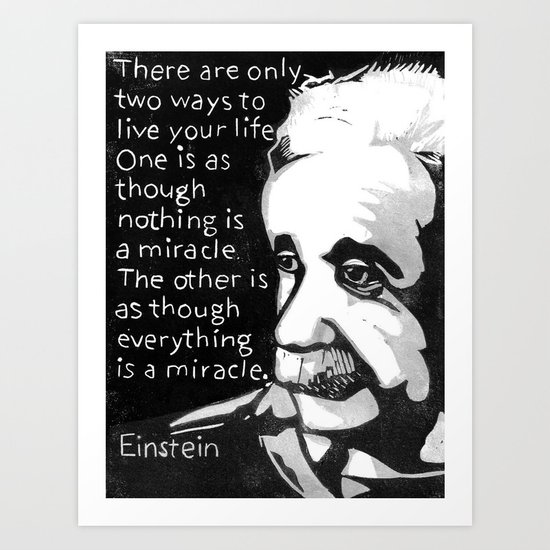 There Are Only Two Ways to Live Your Life Art Print