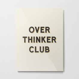 Overthinker Club Metal Print
