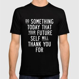 Do Something Today That Your Future Self Will Thank You For Inspirational Life Quote Bedroom Art T-shirt