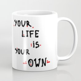 Your life is your own Coffee Mug