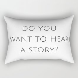 Do you want to hear a story? Rectangular Pillow